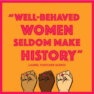 A sign that reads Well-behaved women seldom make history